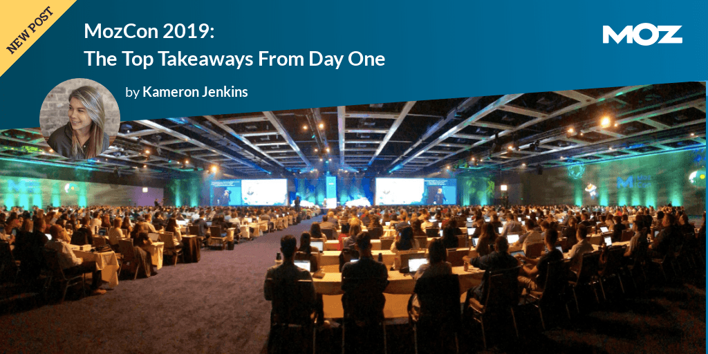 MozCon 2019: The Top Takeaways From Day One