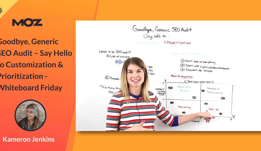 Goodbye, Generic SEO Audit – Say Hello to Customization & Prioritization – Whiteboard Friday