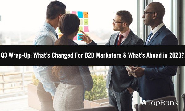 What's Changed For B2B Marketers & What's Ahead in 2020?