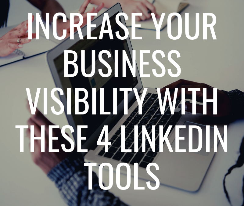 Increase Your Business Visibility with These 4 LinkedIn Tools