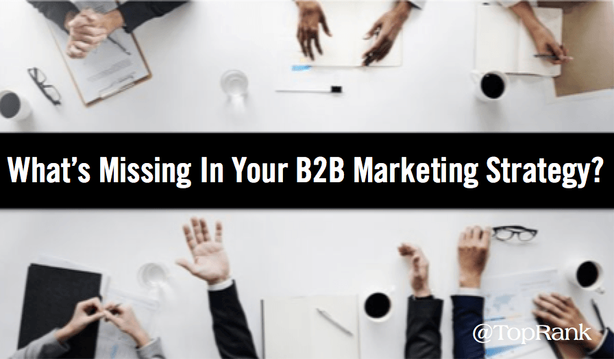 What's Missing In Your B2B Marketing Strategy? 5 Key Elements You Don't Want to Overlook