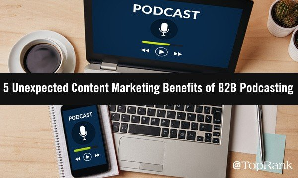 5 Unexpected Benefits for Content Marketers