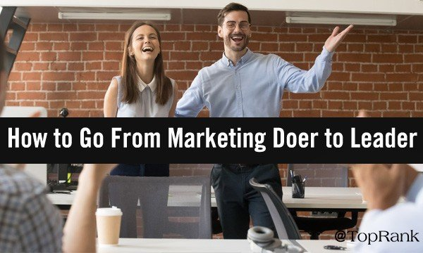 How to Transition from Marketing Doer to Marketing Leader