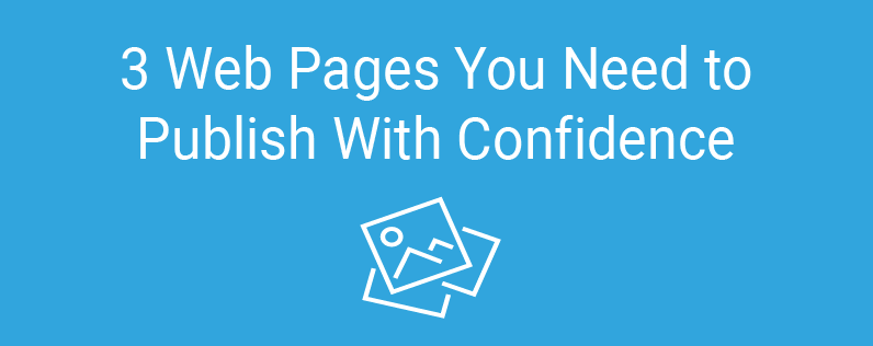 3 Web Pages You Need to Publish With Confidence