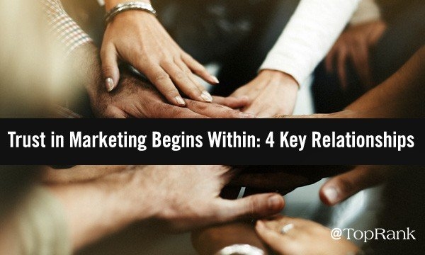 Trust in Marketing Begins Within: 4 Key Relationships
