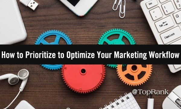 How to Prioritize to Optimize Your Marketing Workflow