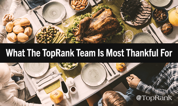 What the TopRank Marketing Team is Most Thankful For