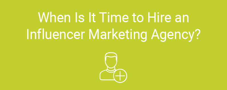 When is it Time to Hire an Influencer Marketing Agency?