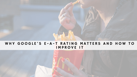 Why Google's E-A-T Rating Matters and How to Improve It