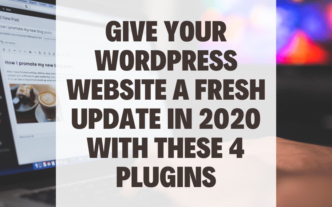 Give Your WordPress Website a Fresh Update in 2020 with These 4 Plugins