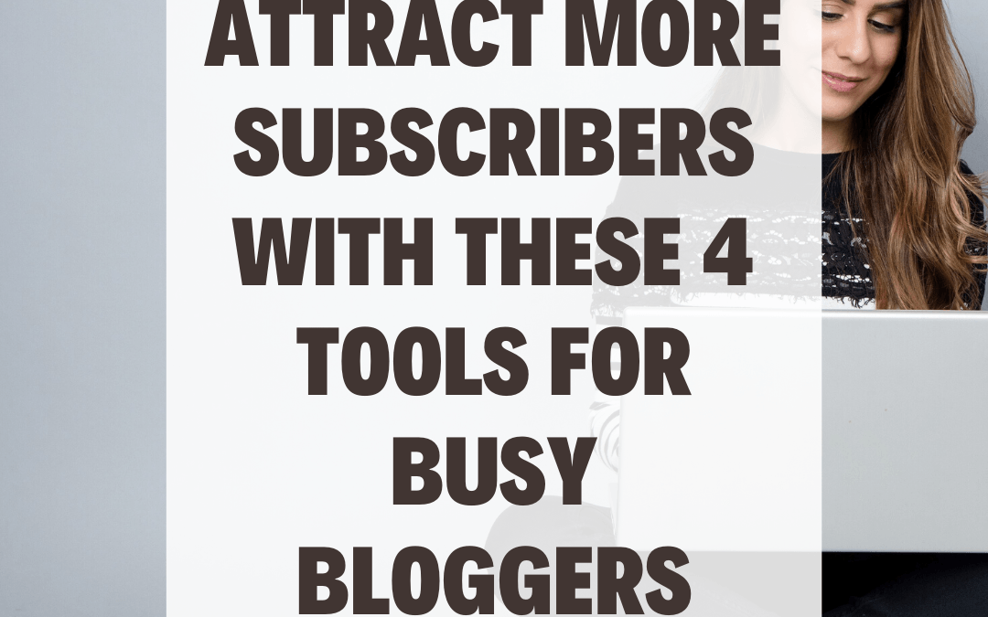 Attract More Subscribers with These 4 Tools for Busy Bloggers