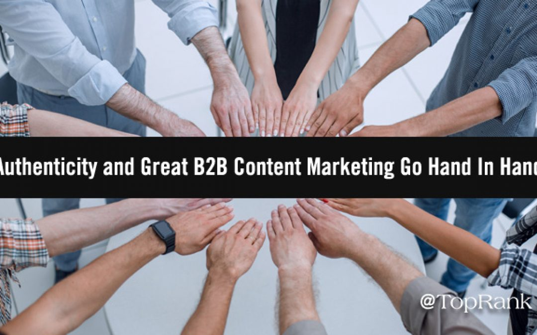 Authenticity and Great B2B Content Marketing Go Hand In Hand