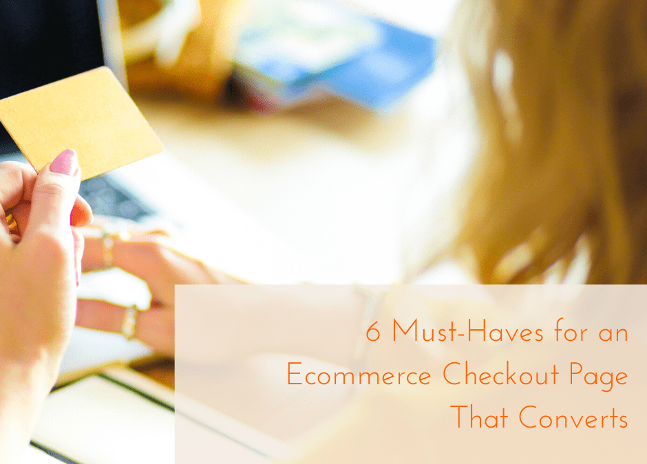 6 Must-Haves for an Ecommerce Checkout Page That Converts