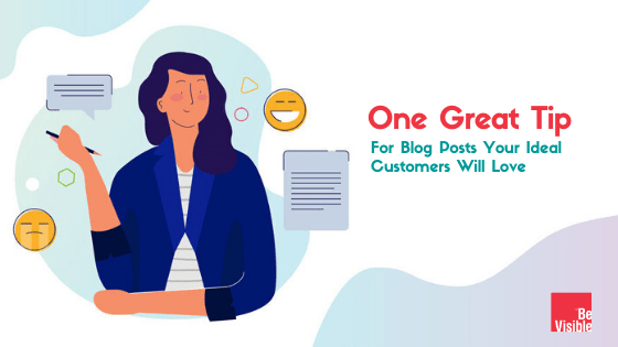 One Great Tip For Blog Posts Your Ideal Customers Will Love