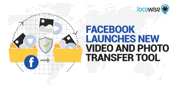 Facebook Launches New Video and Photo Transfer Tool