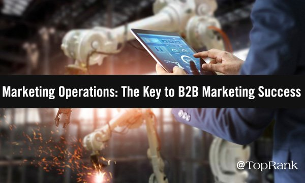 Why Every B2B Marketing Team Needs Marketing Operations