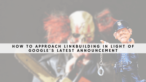 How to Approach Linkbuilding in Light of Google's Latest Announcement