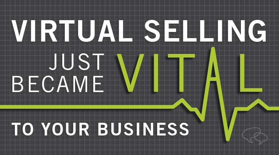 Virtual Selling Just Became Vital to Your Business