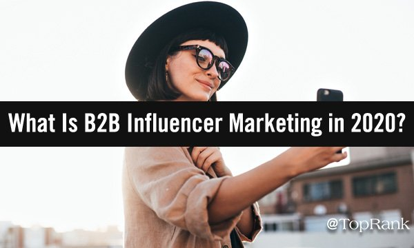 What Is B2B Influencer Marketing in 2020? Change Is Coming