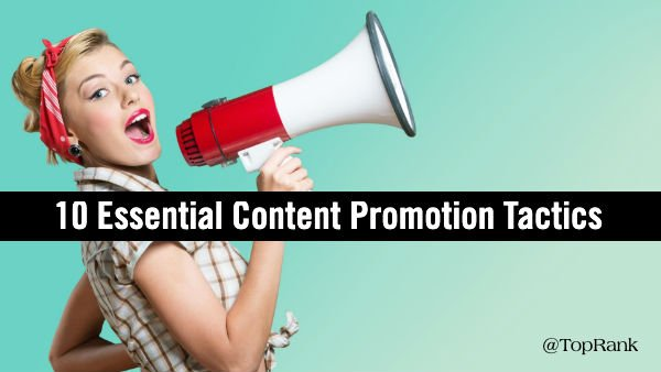 Where's the Marketing in Content Marketing? 10 Essential Promotion Tactics That Drive Results