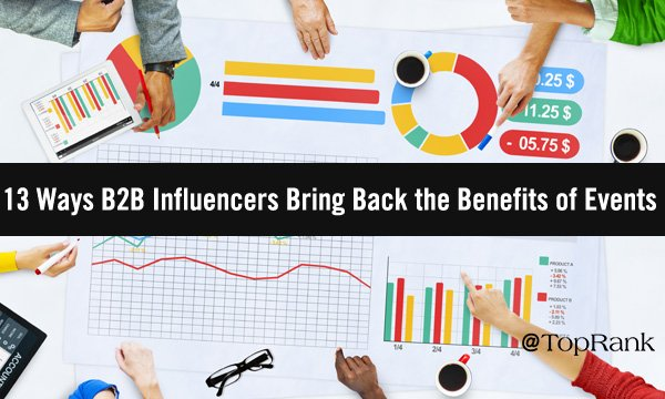 13 Ways B2B Influencer Marketing Offers Brands an Ideal Alternative to the Benefits of Physical Events