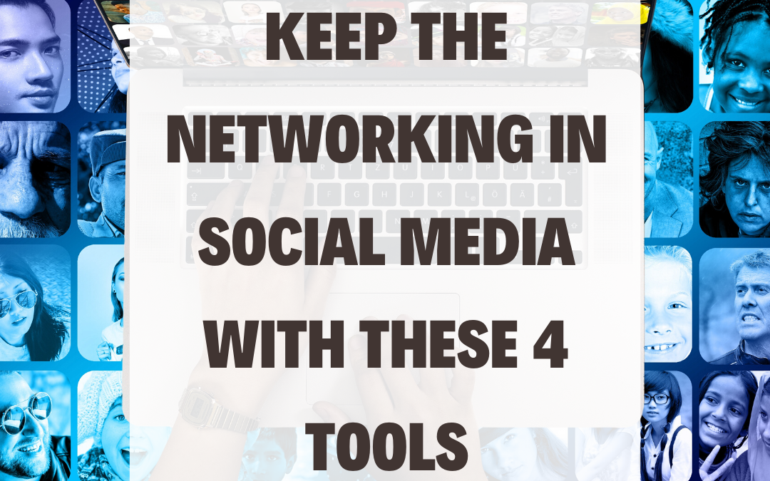 Keep the Networking in Social Media With These 4 Tools