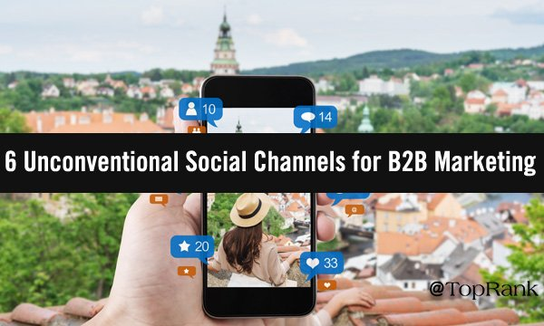 6 Unconventional Social Channels for B2B Marketing