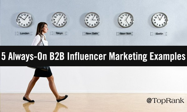 5 Examples of Ongoing B2B Influencer Marketing In Action
