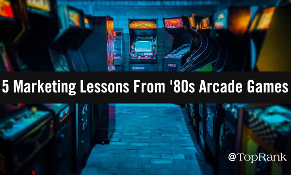 5 Surprising Marketing Lessons From '80s Arcade Games