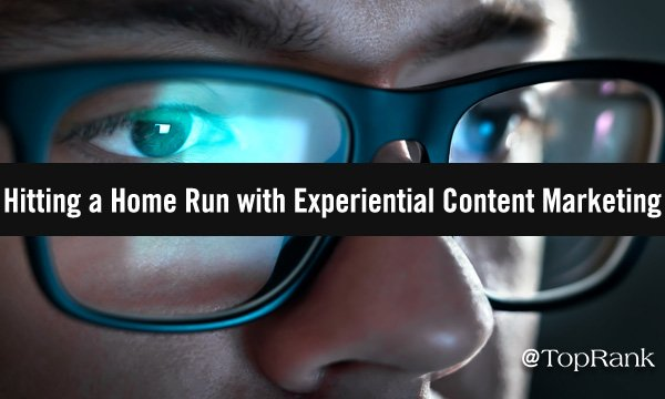 Hitting a Content Marketing Home Run with Experiential