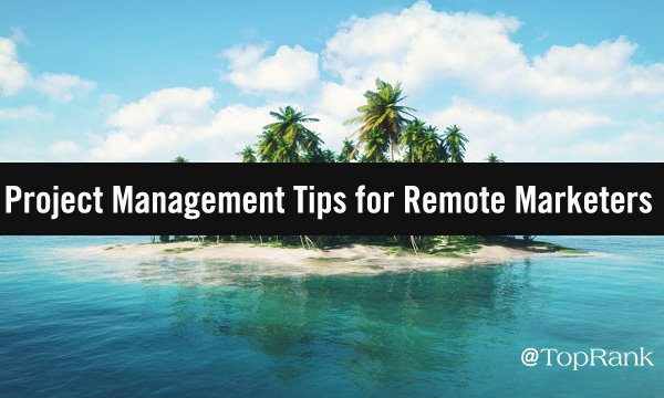 5 Project Management Tips for Adrift Remote Marketing Teams