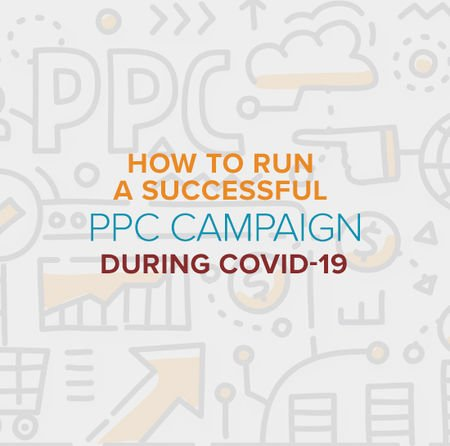 How to Run a Successful PPC Campaign During COVID-19