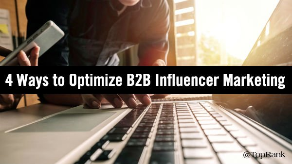 Four Ways to Optimize the Marketing Performance of a B2B Influencer Program