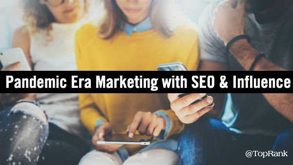 Why SEO & Influence are Critical to Pandemic Era Content Marketing