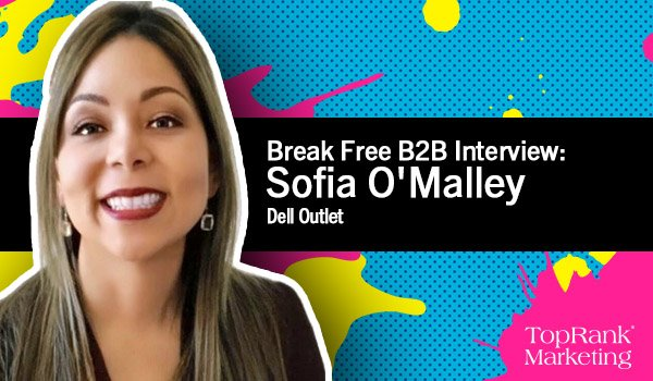 Sofia O'Malley of Dell Outlet on Creating a Global B2B & B2C Marketing Team