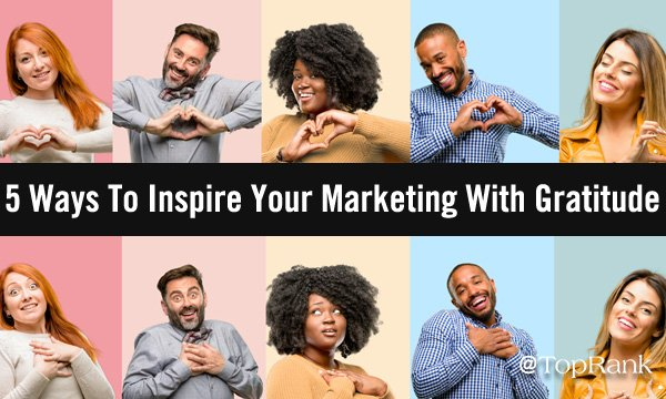 5 Ways To Inspire Your Marketing With Gratitude