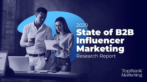 2020 State of B2B Influencer Marketing Report from TopRank Marketing