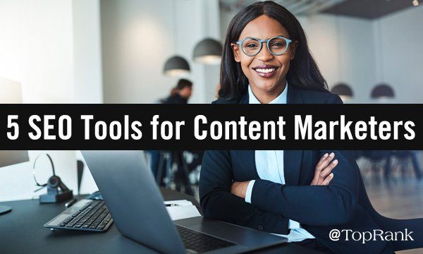 5 Unheralded SEO Tools for Content Marketers
