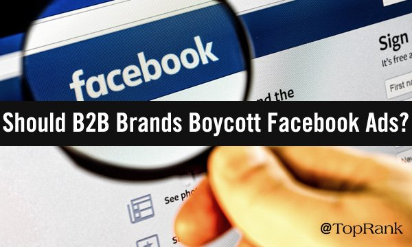 Should B2B Brands Join the Facebook Advertising Boycott?