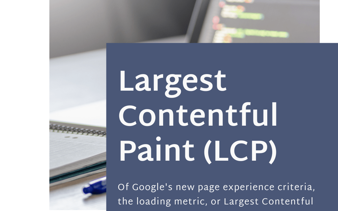What You Need to Know About the Loading, or Largest Contentful Paint (LCP), Metric