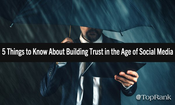 5 Things to Know About Building Trust in the Age of Social Media