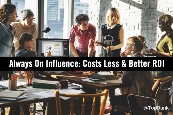 Always On Influence: Costs Less and Better ROI