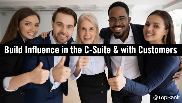 How to Build Influence with the C-Suite and on the Street with Customers