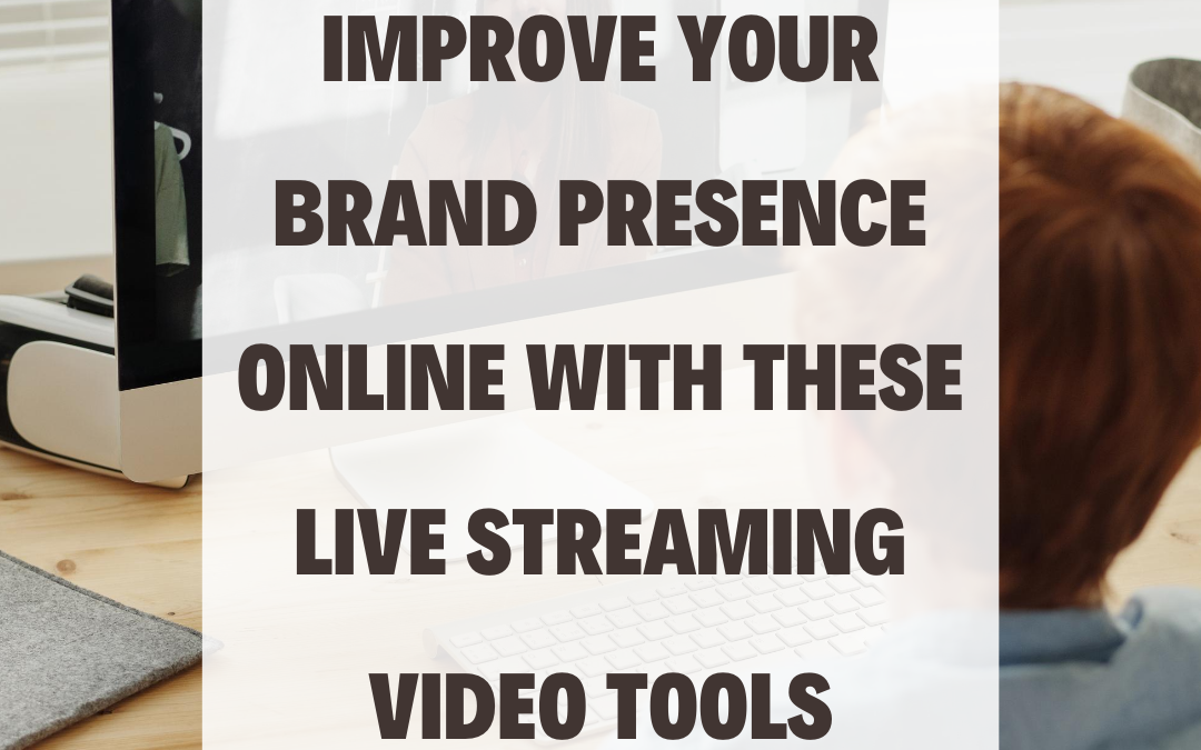 Improve Your Brand Presence Online With These Live Streaming Video Tools