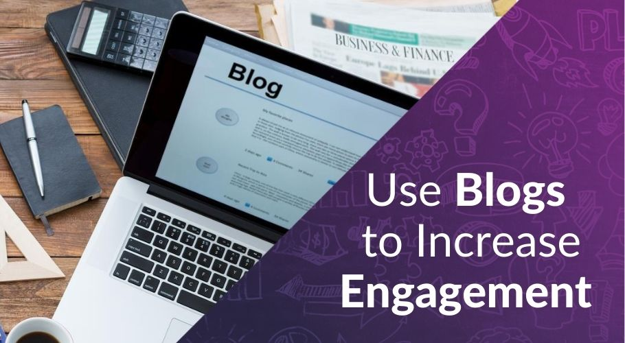 The Importance of Blogs to Increase Engagement