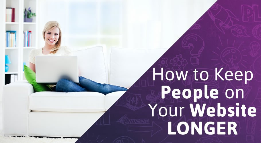 How to Keep People on Your Website Longer