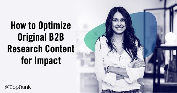 How to Optimize Original B2B Research Content For Credibility and Impact