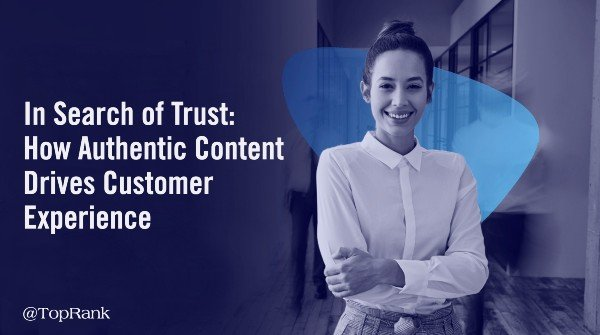 How Authentic Content Drives Customer Experience