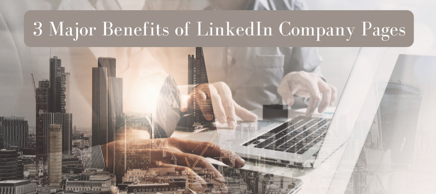 LinkedIn Trainer Reveals the 3 Major Benefits of LinkedIn Company Pages
