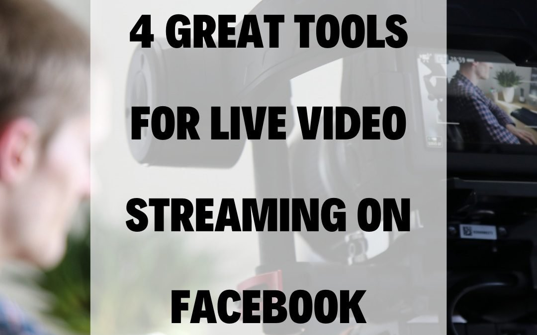 4 Great Tools For Live Video Streaming on Facebook
